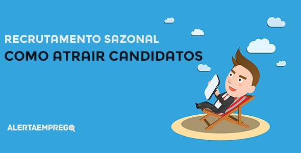 Recrutamento sazonal como atrair candidatos
